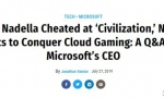 """微软CEO曾经最爱玩《文明》 未来想""""征服""""云游戏"""